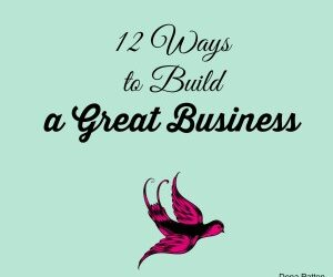 Dena's Blog: 12 Ways to Build a Great Business