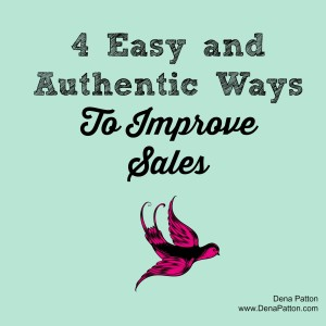 Dena's Blog: 4 Easy and Authentic Ways To Improve Sales