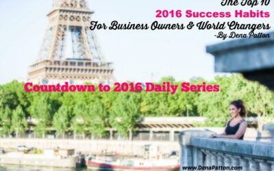 2016 Tip #​2​ -The Top 10 2016 Success Habits For Business Owners & World Changers -​ ​By Dena Patton​​